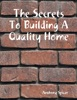 The Secrets To Building A Quality Home