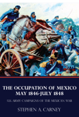 The Occupation of Mexico 1846-1848 (U.S. Army Campaigns of the Mexican War)