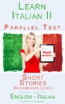 Learn Italian II Parallel Text - Short Stories Intermediate Level Dual Language English - Italian