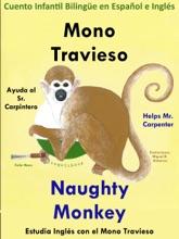 Cuento Infantil en Español e Inglés: Mono Travieso Ayuda al Sr. Carpintero - Naughty Monkey Helps Mr. Carpenter. Colección aprender Inglés.