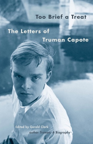 Truman Capote & Gerald Clarke - Too Brief a Treat