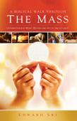 A Biblical Walk Through The Mass: