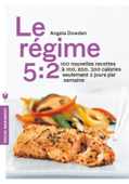 Le régime 5:2 : 100 nouvelles recettes pour mincir