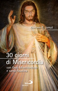 30 giorni di Misericordia con Gesù Misericordioso e santa Faustina da Gustavo E. Jamut