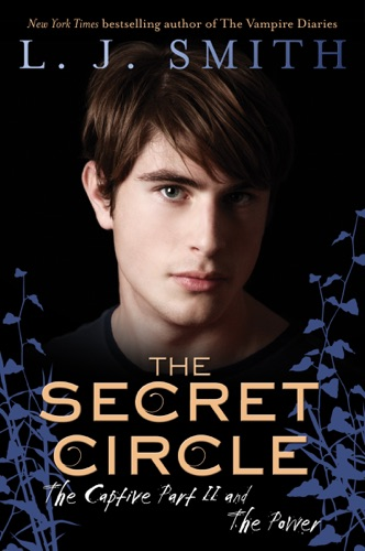 L. J. Smith - The Secret Circle: The Captive Part II and The Power