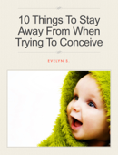 10 Things To Stay Away From When Trying To Conceive