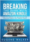 Breaking The Bank With Amazon Kindle How To Create A 1 Bestseller On Amazon Kindle In 6 Simple Steps