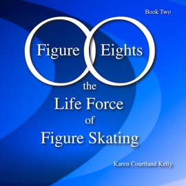FIGURE EIGHTS: THE LIFE FORCE OF FIGURE SKATING, BOOK TWO