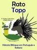 Hístoria Bilíngue em Português e Italiano: Rato - Topo. Serie Aprender Italiano.