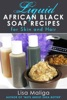 Liquid African Black Soap Recipes For Skin And Hair