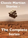 Classic Martian Stories The Complete Series