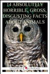 14 Absolutely Horrible Gross Disgusting Facts About Animals A 15-Minute Book