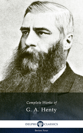 Delphi Complete Works of G. A. Henty - George Alfred Henty