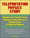 Teleportation Physics Study Analysis For The Air Force Research Laboratory Of Teleportation Of Physical Objects Wormholes Parallel Universes Remote Viewing Psychokinesis PK Quantum Entanglement