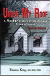 Under My Roof A Mothers Story Of The Heinous Crime Of Incest--Second Edition