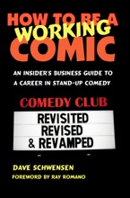 How To Be A Working Comic: An Insider's Business Guide To A Career In Stand-Up Comedy - Revisited, Revised & Revamped