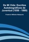 De Mi Vida Escritos Autobiogrficos De Juventud 1856 - 1869