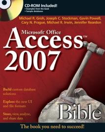 Access 2007 Bible - Michael R. Groh, Joseph C. Stockman, Gavin Powell, Cary N. Prague, Michael R. Irwin & Jennifer Reardon
