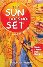 The Sun Does Not Set...And Other Works: Stories & Poems From Mauritius