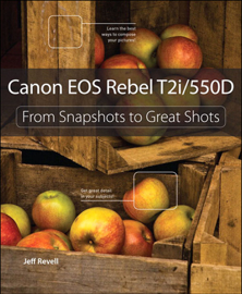 Canon EOS Rebel T2i / 550D: From Snapshot to Great Shots
