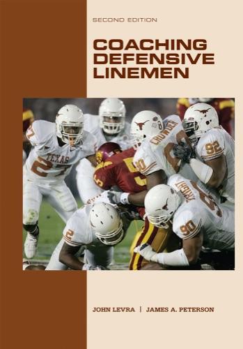 John Levra & James A. Peterson - Coaching Defensive Linemen (2nd Edition)