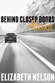 Behind Closed Doors - Alaska (Faith, #1)