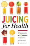 Juicing For Health 81 Juicing Recipes And 76 Ingredients Proven To Improve Health And Vitality