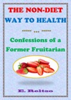 The Non-Diet Way To Health Confessions Of A Former Fruitarian