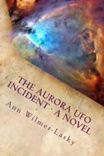 The Aurora UFO Incident: A Novel