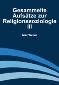 Gesammelte Aufsätze zur Religionssoziologie III