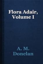 Flora Adair, Volume I