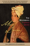 Marie Laveau The Mysterious Voudou Queen A Study Of Powerful Female Leadership In Nineteenth-Century New Orleans