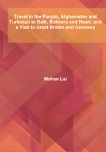 Travel In The Punjab, Afghanistan And Turkistan To Balk, Bokhara And Heart; And A Visit To Great Britain And Germany