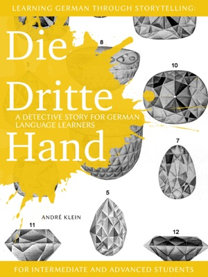 Learning German through Storytelling: Die Dritte Hand – a detective story for German language learners (for intermediate and advanced students)