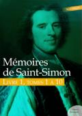 Mémoires de Saint-Simon, livre 1, tomes 1 à 10