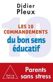 Download Les 10 commandements du bon sens éducatif