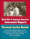World War II Japanese American Internment Reports Personal Justice Denied The Complete Official Report Of The Commission On Wartime Relocation And Internment Of Civilians Aleuts Recommendations