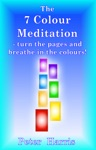 The 7 Colour Meditation Turn The Pages And Breathe In The Colours