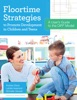Floortime Strategies To Promote Development In Children And Teens