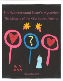 The Wonderwood Sister S Mysteries The Mystery Of The Killer Secret Admirer
