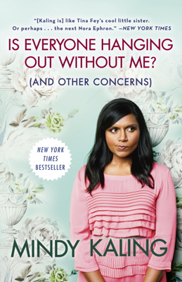 Mindy Kaling - Is Everyone Hanging Out Without Me? (And Other Concerns) book