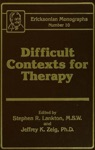 Difficult Contexts For Therapy Ericksonian Monographs No