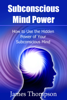 James Thompson - Subconscious Mind Power: How to Use the Hidden Power of Your Subconscious Mind artwork