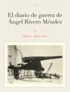 El Diario De Guerra De Ngel Rivero Mndez