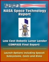 NASA Space Technology Report Low Cost Robotic Lunar Lander COMPASS Final Report Launch Options Including SpaceX Subsystems Costs And Risks