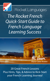 The Rocket French Quick-Start Guide to French Language Learning Success book