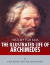 History For Kids The Illustrated Life Of Archimedes