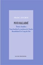 Download Pour Mallarmé. Trois études : Toast funèbre / Le tombeau de Charles Beaudelaire / Un Coup de Dés