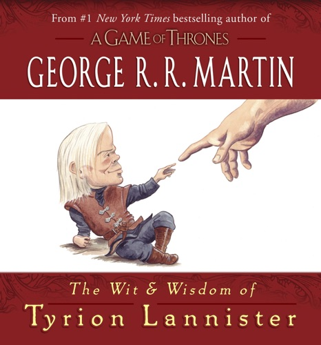 George R.R. Martin - The Wit & Wisdom of Tyrion Lannister