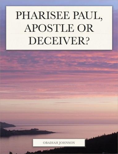 Obadiah Johnson - Pharisee Paul, Apostle or Deceiver?